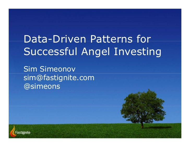 Data-Driven Patterns forSuccessful Angel InvestingSim Simeonovsim@fastignite.com@simeons