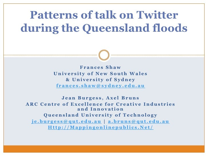 Patterns of talk on Twitterduring the Queensland floods                Frances Shaw        University of New South Wales  ...