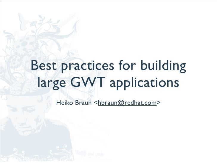 Best practices for building  large GWT applications     Heiko Braun <hbraun@redhat.com>