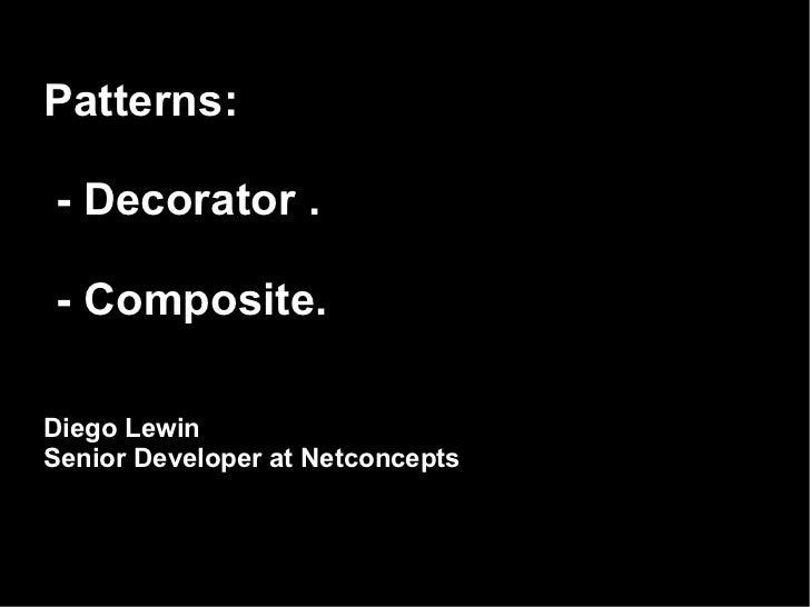 Patterns:  - Decorator .  - Composite. Diego Lewin Senior Developer at Netconcepts