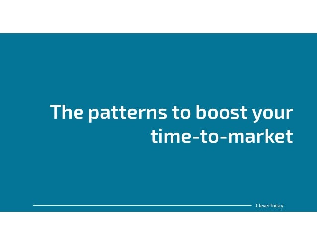 CleverToday The patterns to boost your time-to-market