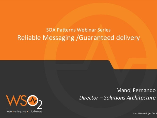 Last Updated: Jan. 2014 Director	   –	   Solu-ons	   Architecture	    Manoj	   Fernando	    SOA	   Pa/erns	   Webinar	   S...