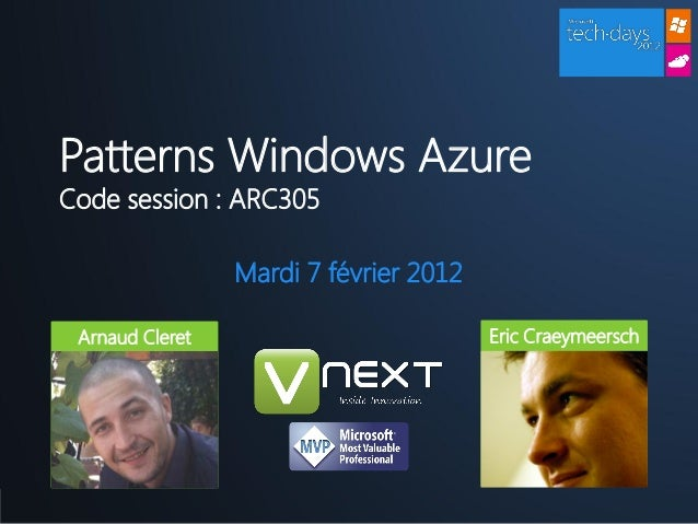 Patterns Windows AzureCode session : ARC305                          Mardi 7 février 2012  Arnaud Cleret                  ...