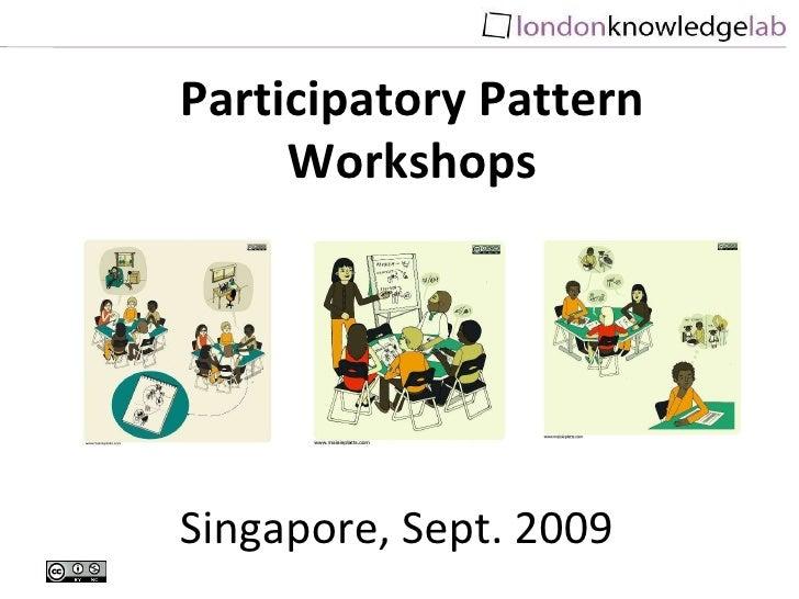 Singapore, Sept. 2009 Participatory Pattern Workshops