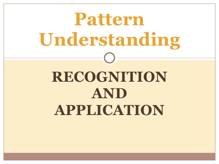 RECOGNITION AND APPLICATION Pattern Understanding