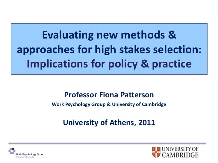 Evaluating new methods &approaches for high stakes selection:  Implications for policy & practice            Professor Fio...