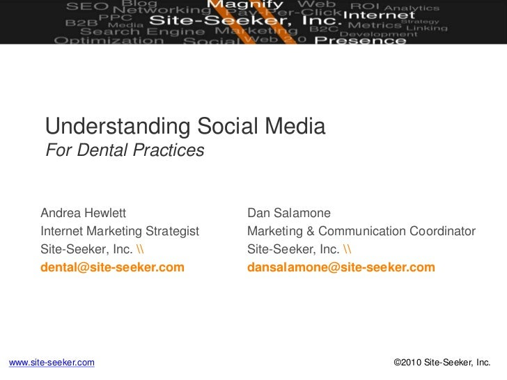 Understanding Social MediaFor Dental Practices<br />Andrea Hewlett<br />Internet Marketing Strategist<br />Site-Seeker, In...