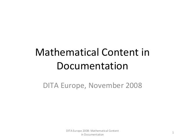 Mathematical Content in Documentation DITA Europe, November 2008 DITA Europe 2008: Mathematical Content in Documentation 1