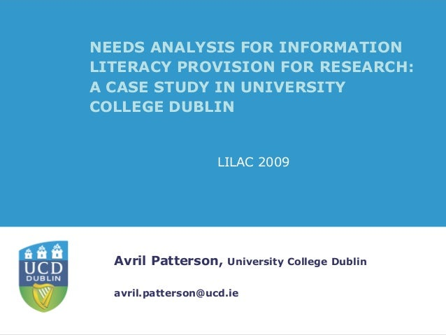 Avril Patterson, University College Dublin avril.patterson@ucd.ie NEEDS ANALYSIS FOR INFORMATION LITERACY PROVISION FOR RE...