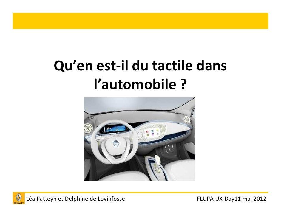 Qu'en est-il du tactile dans               l'automobile ?Léa Patteyn et Delphine de Lovinfosse   FLUPA UX-Day11 mai 2012