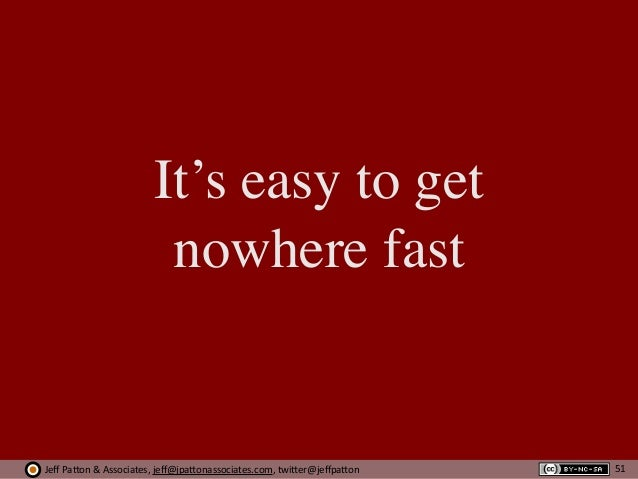 Jeff  Pa'on  &  Associates,  jeff@jpa'onassociates.com,  twi'er@jeffpa'on It's easy to get nowhere fast 51