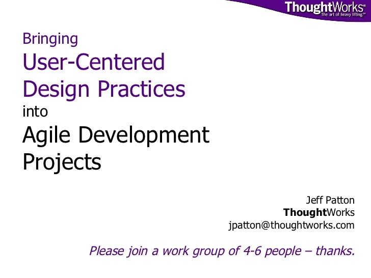 Bringing  User-Centered Design Practices  into Agile Development  Projects   Jeff Patton Thought Works [email_address] Ple...