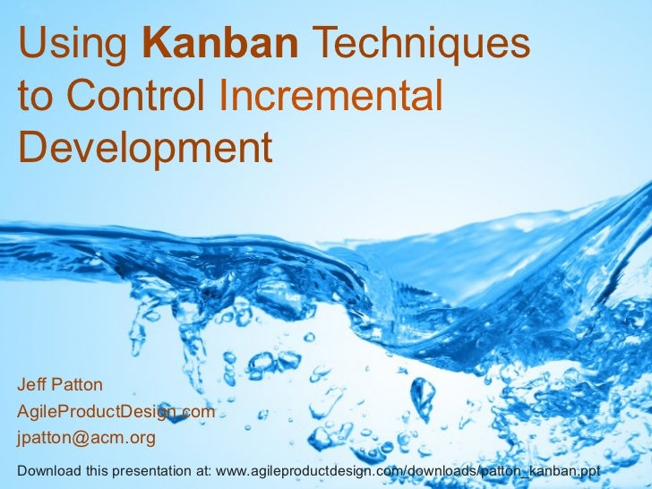 Using Kanban Techniquesto Control IncrementalDevelopmentJeff PattonAgileProductDesign.comjpatton@acm.orgDownload this pres...