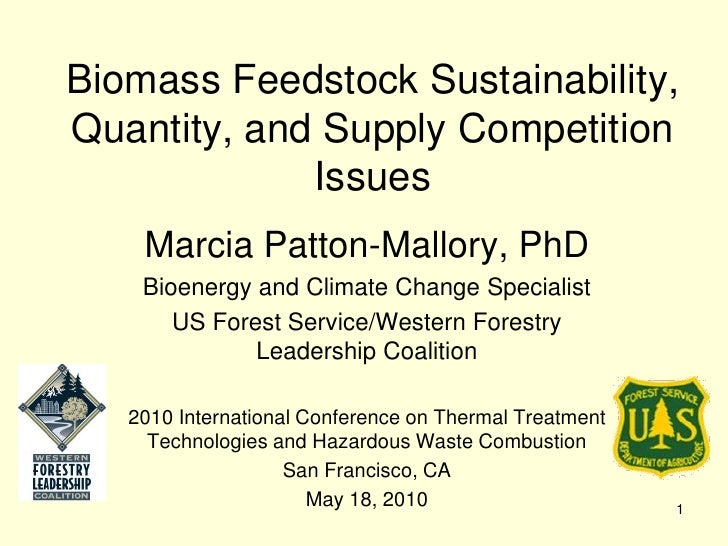 Biomass Feedstock Sustainability, Quantity, and Supply Competition              Issues     Marcia Patton-Mallory, PhD     ...