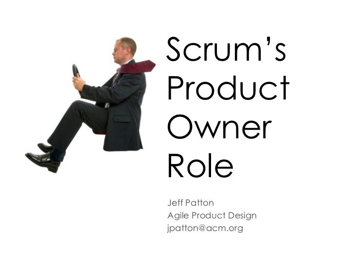 Scrum's Product Owner  Role Jeff Patton Agile Product Design [email_address]
