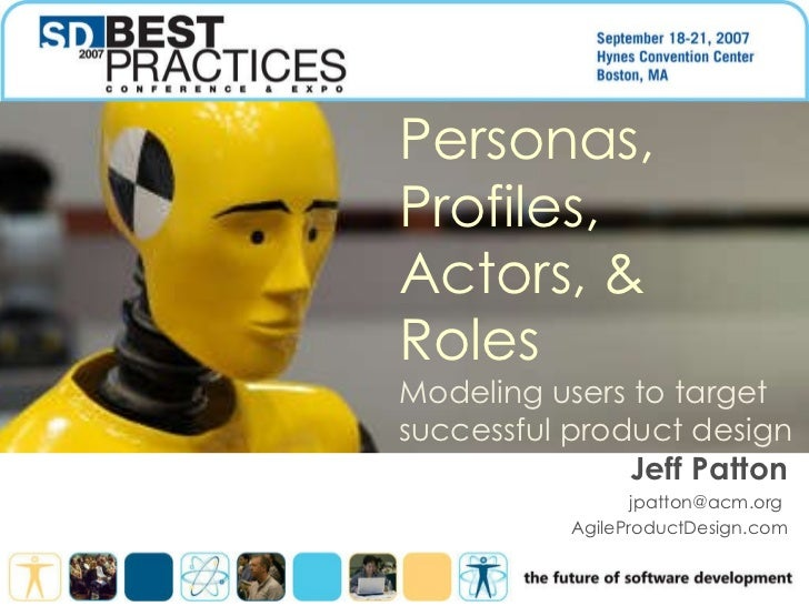 Personas, Profiles, Actors, & Roles Modeling users to target successful product design Jeff Patton jpatton@acm.org  AgileP...