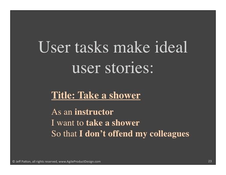 User tasks make ideal                      user stories:                           Title: Take a shower                   ...