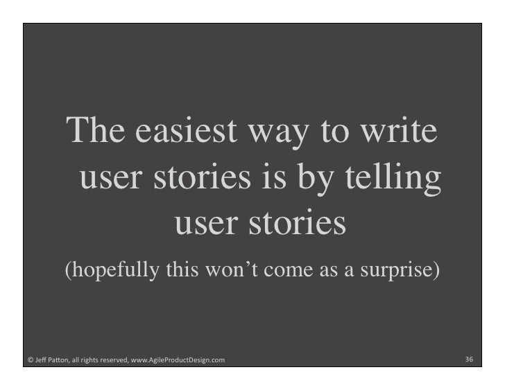 The easiest way to write             user stories is by telling                    user stories            (hopefully this...