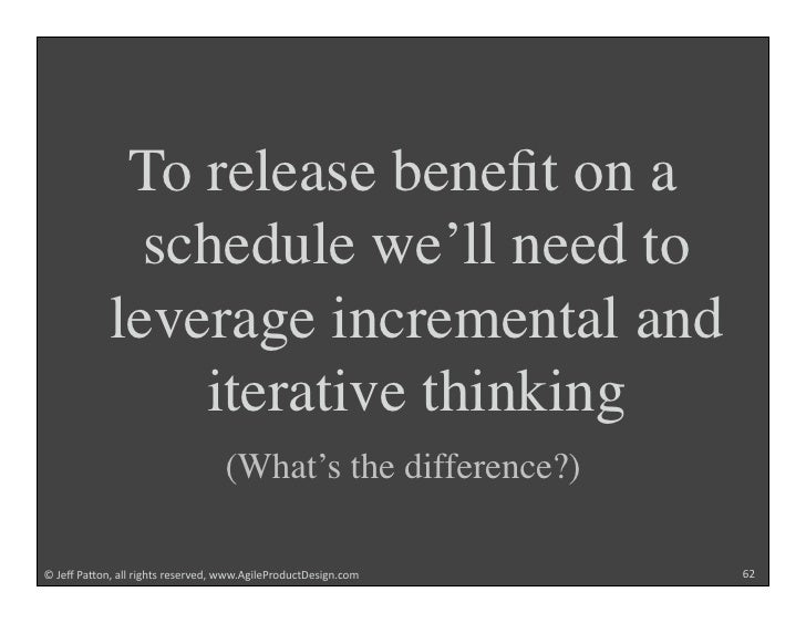 To release benefit on a               schedule we'll need to             leverage incremental and                 iterative...