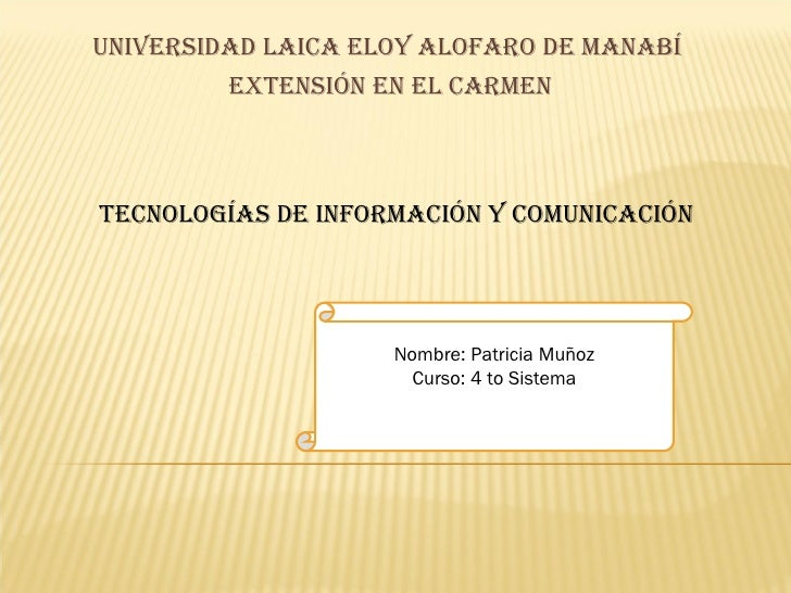 UNIVERSIDAD LAICA ELOY ALOFARO DE MANABÍ  EXTENSIÓN EN EL CARMEN Tecnologías de información y comunicación Nombre: Patrici...