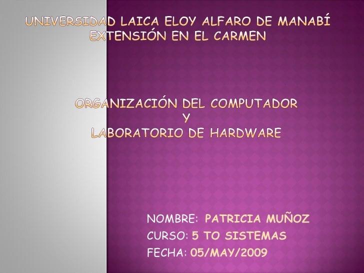 NOMBRE:  PATRICIA MUÑOZ CURSO:  5 TO SISTEMAS FECHA:  05/MAY/2009