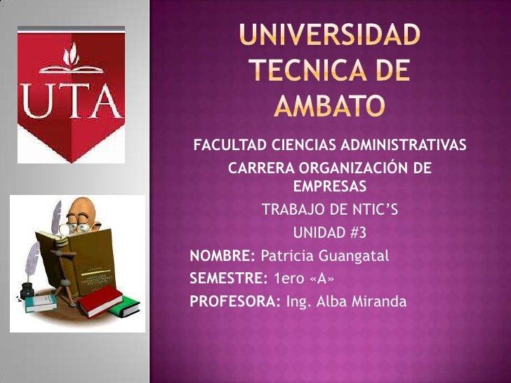 FACULTAD CIENCIAS ADMINISTRATIVAS    CARRERA ORGANIZACIÓN DE             EMPRESAS        TRABAJO DE NTIC'S             UNI...