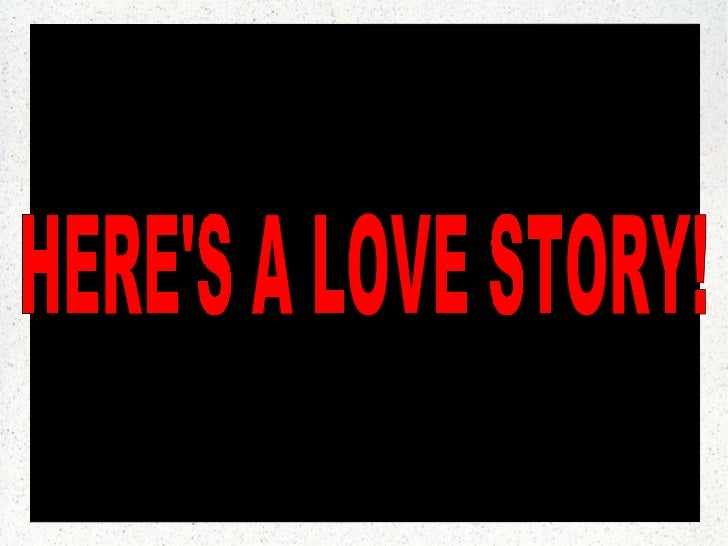 HERE'S A LOVE STORY!