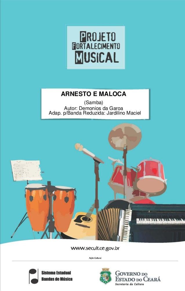 ARNESTO E MALOCA (Samba) Autor: Demonios da Garoa Adap. p/Banda Reduzida: Jardilino Maciel