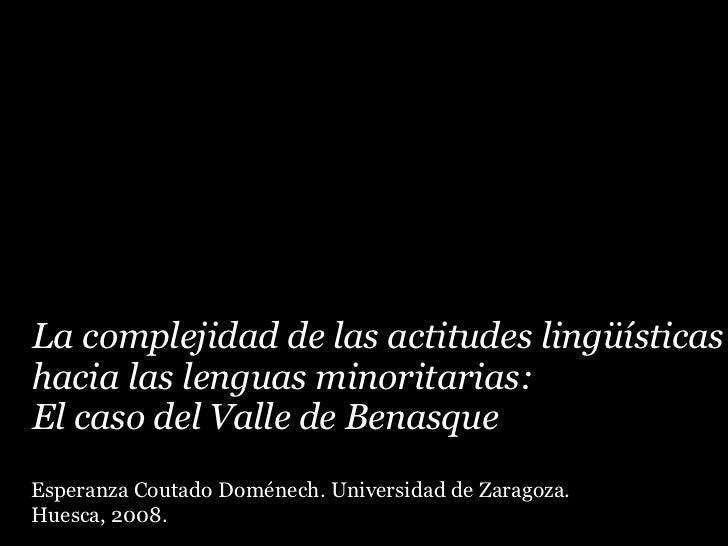 La complejidad de las actitudes lingüísticashacia las lenguas minoritarias:El caso del Valle de BenasqueEsperanza Coutado ...