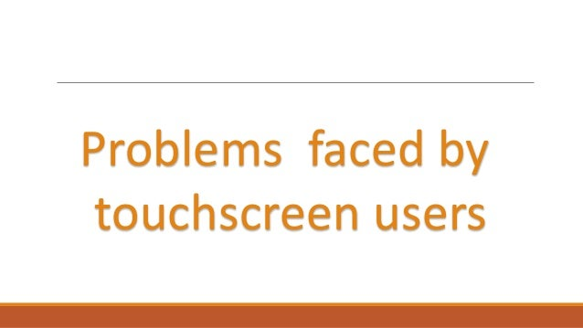 Problems faced by touchscreen users