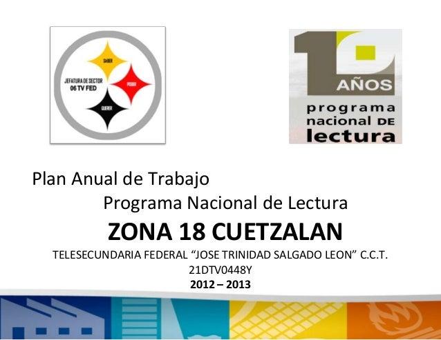 """Plan Anual de Trabajo        Programa Nacional de Lectura           ZONA 18 CUETZALAN  TELESECUNDARIA FEDERAL """"JOSE TRINID..."""