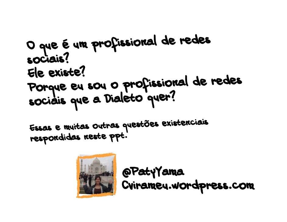 O q ue é u m profissional de redes sociais? Ele existe? Porque eu sou   o profissional de redes sociais que a Dialeto quer...