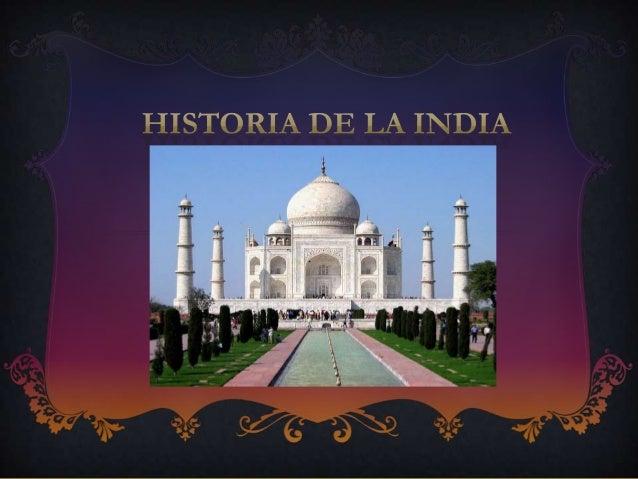  La cultura de la India se ha forjado a lo largo demuchos años de la Historia La diversidad de prácticas culturales, idi...