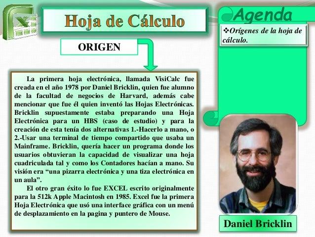 Agenda  Orígenes de la hoja de  cálculo.  ORIGEN  La primera hoja electrónica, llamada VisiCalc fue  creada en el año 197...