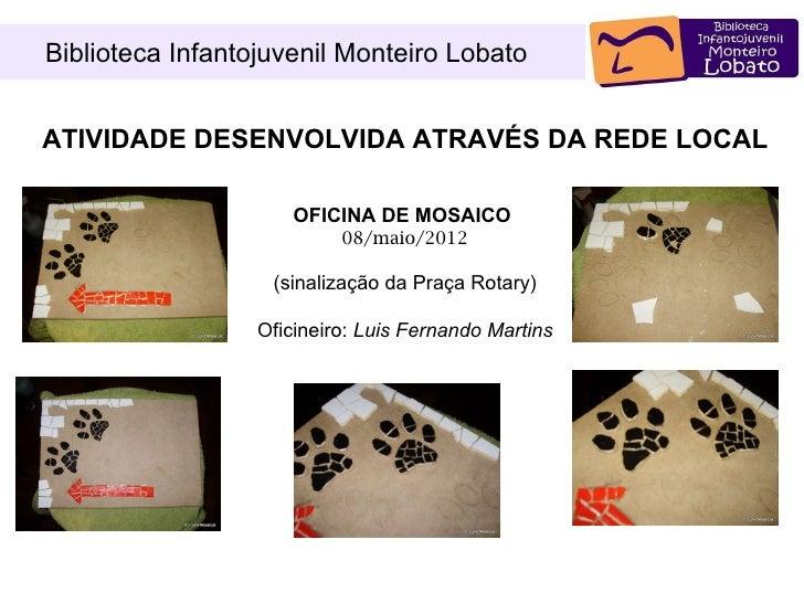 Biblioteca Infantojuvenil Monteiro LobatoATIVIDADE DESENVOLVIDA ATRAVÉS DA REDE LOCAL                      OFICINA DE MOSA...