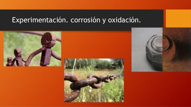 Experimentación. corrosión y oxidación.