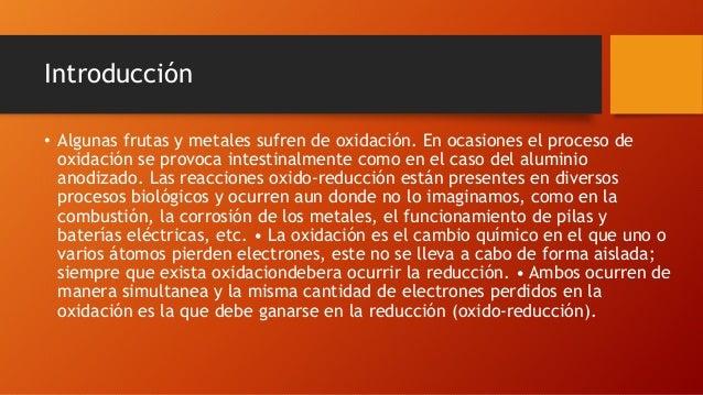 Introducción • Algunas frutas y metales sufren de oxidación. En ocasiones el proceso de oxidación se provoca intestinalmen...