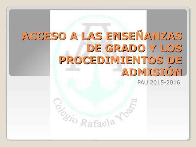 ACCESO A LAS ENSEÑANZASACCESO A LAS ENSEÑANZAS DE GRADO Y LOSDE GRADO Y LOS PROCEDIMIENTOS DEPROCEDIMIENTOS DE ADMISIÓNADM...