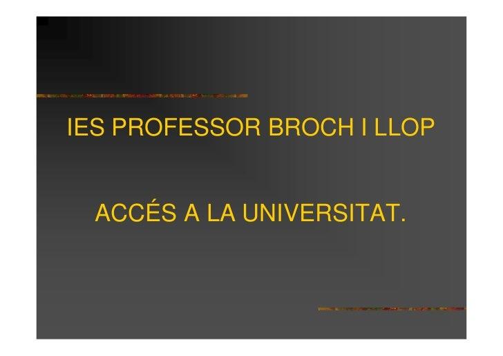 IES PROFESSOR BROCH I LLOP  ACCÉS A LA UNIVERSITAT.