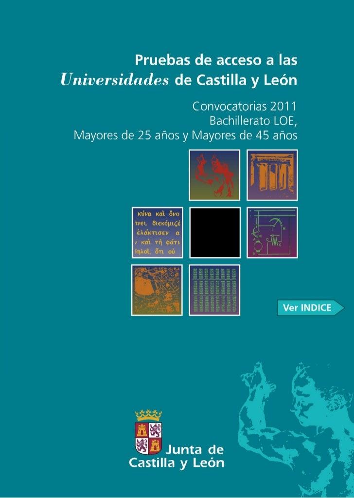 Pruebas de accesoa las Universidadesde Castilla y León  Convocatorias 2011   Bachillerato LOE,  Mayores de 25 añ y        ...