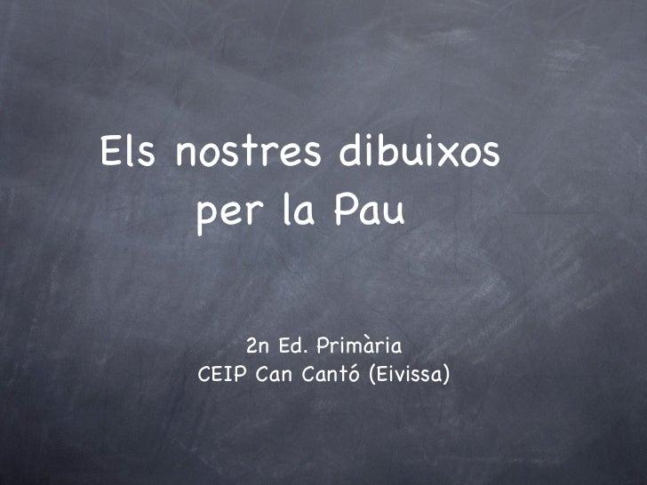 Els nostres dibuixos     per la Pau        2n Ed. Primària    CEIP Can Cantó (Eivissa)