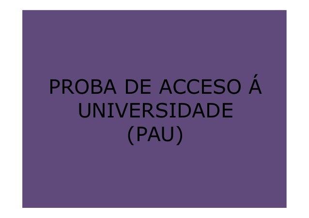 PROBA DE ACCESO Á UNIVERSIDADE (PAU)