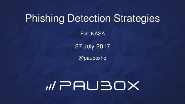 Phishing Detection Strategies For: NASA 27 July 2017 @pauboxhq