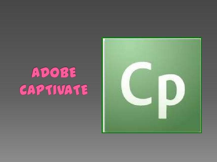 •Adobe Captivate sirvepara gravar videos, ocrear proyectos devideo sin necesidad deuna cama integrada enun Pc.