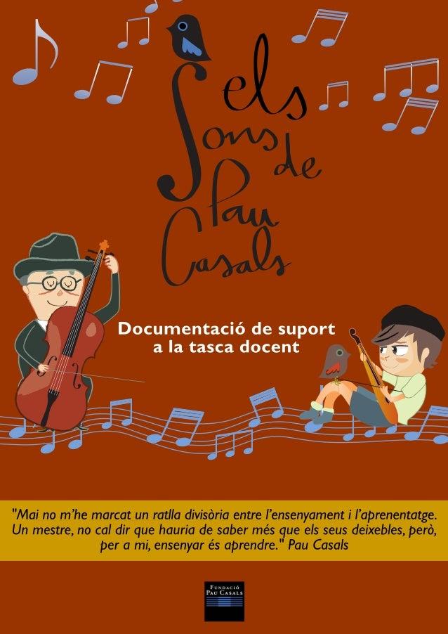 ELS SONS DE PAU CASALS Documentació de suport a la tasca docent Pàgina 1 2 9 10 11 15 Índex Proposta educativa per a Educa...