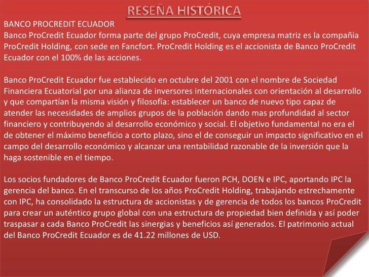 BANCO PROCREDIT ECUADORBanco ProCredit Ecuador forma parte del grupo ProCredit, cuya empresa matriz es la compañíaProCredi...