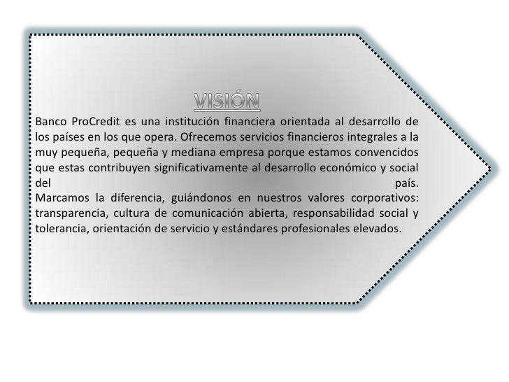 Banco ProCredit es una institución financiera orientada al desarrollo delos países en los que opera. Ofrecemos servicios f...