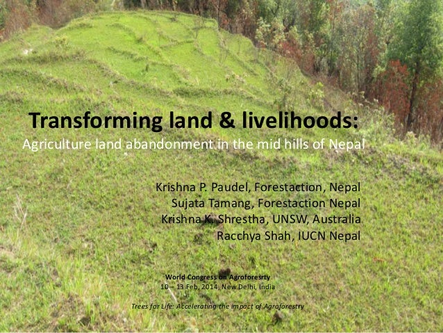 Transforming land & livelihoods: Agriculture land abandonment in the mid hills of Nepal Krishna P. Paudel, Forestaction, N...