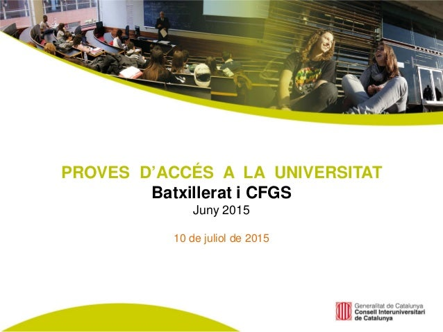 PROVES D'ACCÉS A LA UNIVERSITAT Batxillerat i CFGS Juny 2015 10 de juliol de 2015