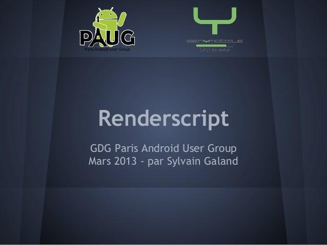 RenderscriptGDG Paris Android User GroupMars 2013 - par Sylvain Galand